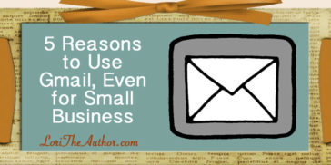 5 Reasons Why I Recommend a Gmail Address, Even for Business
